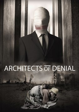 Architects of Denial - Genocide Denied...Is Genocide Continued